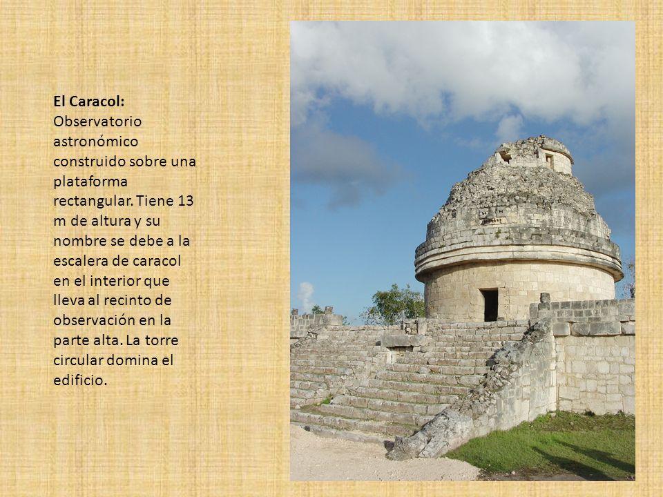 El Caracol: Observatorio astronómico construido sobre una plataforma rectangular. Tiene 13 m de altura y su nombre se debe a la escalera de caracol en