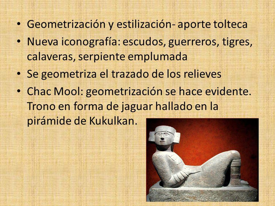 Geometrización y estilización- aporte tolteca Nueva iconografía: escudos, guerreros, tigres, calaveras, serpiente emplumada Se geometriza el trazado d