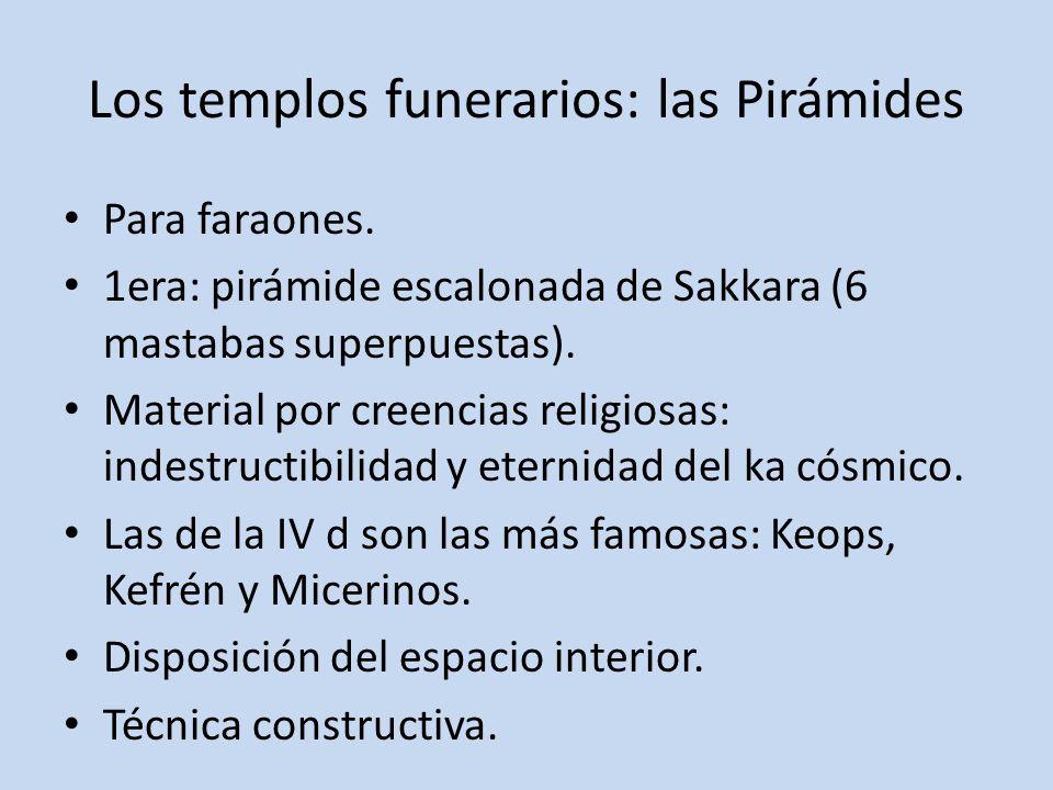 Los templos funerarios: las Pirámides Para faraones. 1era: pirámide escalonada de Sakkara (6 mastabas superpuestas). Material por creencias religiosas