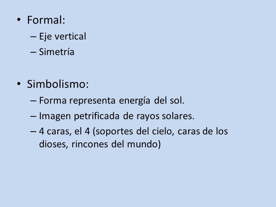 Formal: – Eje vertical – Simetría Simbolismo: – Forma representa energía del sol. – Imagen petrificada de rayos solares. – 4 caras, el 4 (soportes del