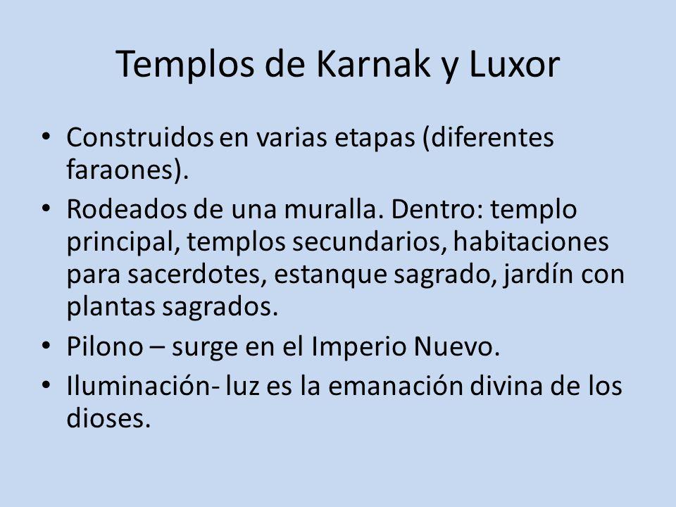 Templos de Karnak y Luxor Construidos en varias etapas (diferentes faraones). Rodeados de una muralla. Dentro: templo principal, templos secundarios,