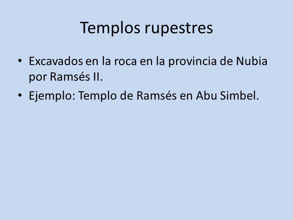 Templos rupestres Excavados en la roca en la provincia de Nubia por Ramsés II. Ejemplo: Templo de Ramsés en Abu Simbel.