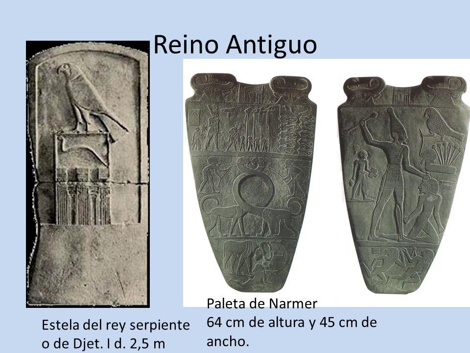 Reino Antiguo Estela del rey serpiente o de Djet. I d. 2,5 m Paleta de Narmer 64 cm de altura y 45 cm de ancho.