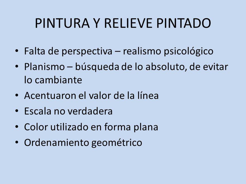 PINTURA Y RELIEVE PINTADO Falta de perspectiva – realismo psicológico Planismo – búsqueda de lo absoluto, de evitar lo cambiante Acentuaron el valor d