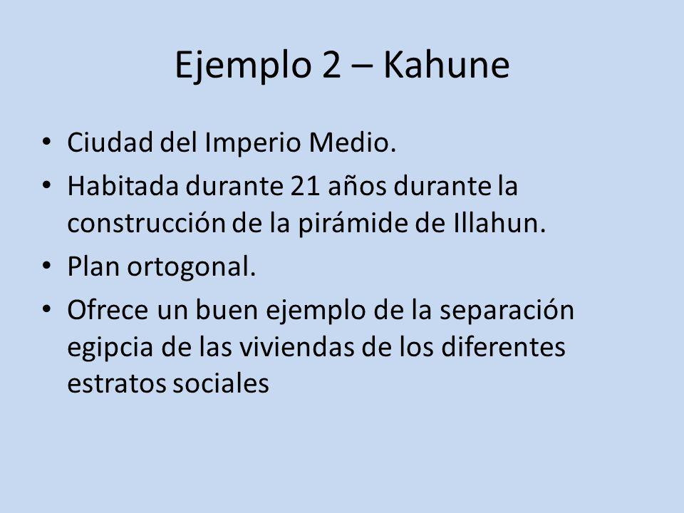 Ejemplo 2 – Kahune Ciudad del Imperio Medio. Habitada durante 21 años durante la construcción de la pirámide de Illahun. Plan ortogonal. Ofrece un bue