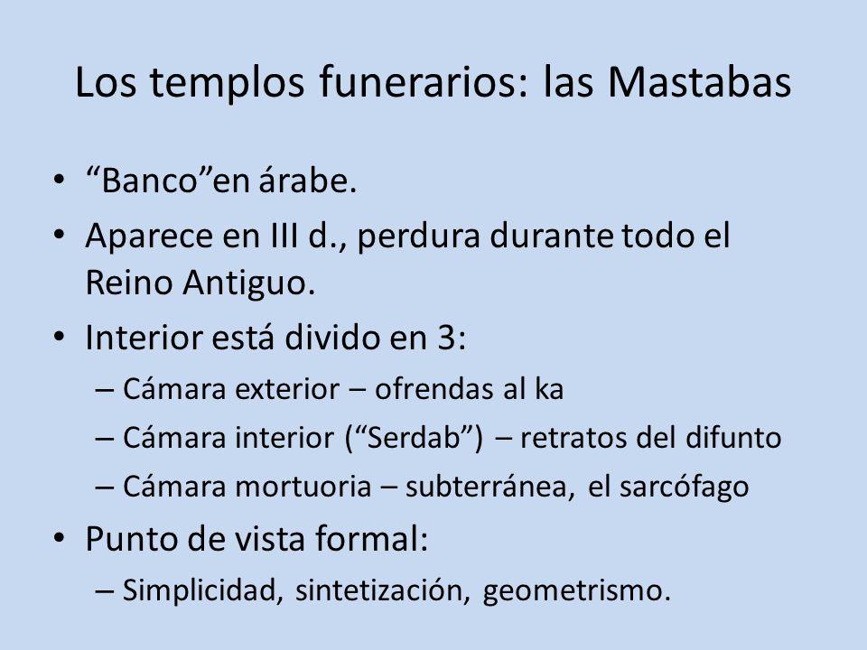 Los templos funerarios: las Mastabas Bancoen árabe. Aparece en III d., perdura durante todo el Reino Antiguo. Interior está divido en 3: – Cámara exte