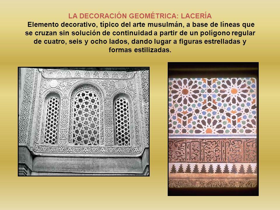 LA DECORACIÓN GEOMÉTRICA: LACERÍA Elemento decorativo, típico del arte musulmán, a base de líneas que se cruzan sin solución de continuidad a partir d