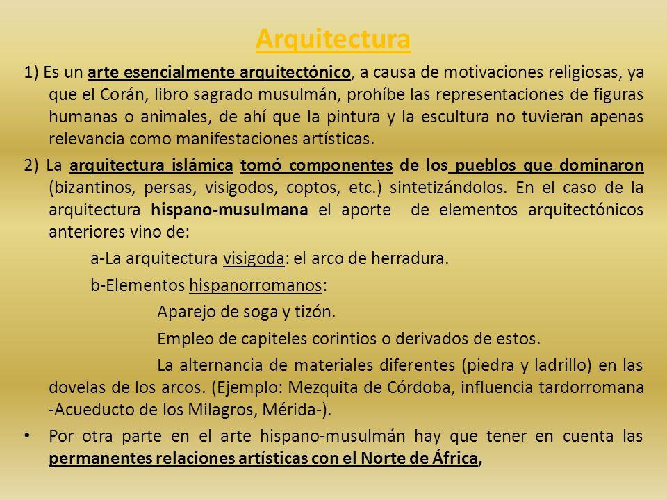 Arquitectura 1) Es un arte esencialmente arquitectónico, a causa de motivaciones religiosas, ya que el Corán, libro sagrado musulmán, prohíbe las repr