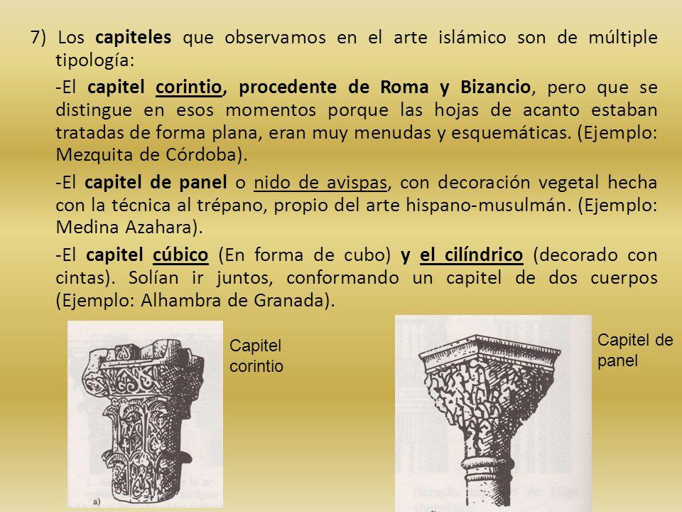 7) Los capiteles que observamos en el arte islámico son de múltiple tipología: -El capitel corintio, procedente de Roma y Bizancio, pero que se distin