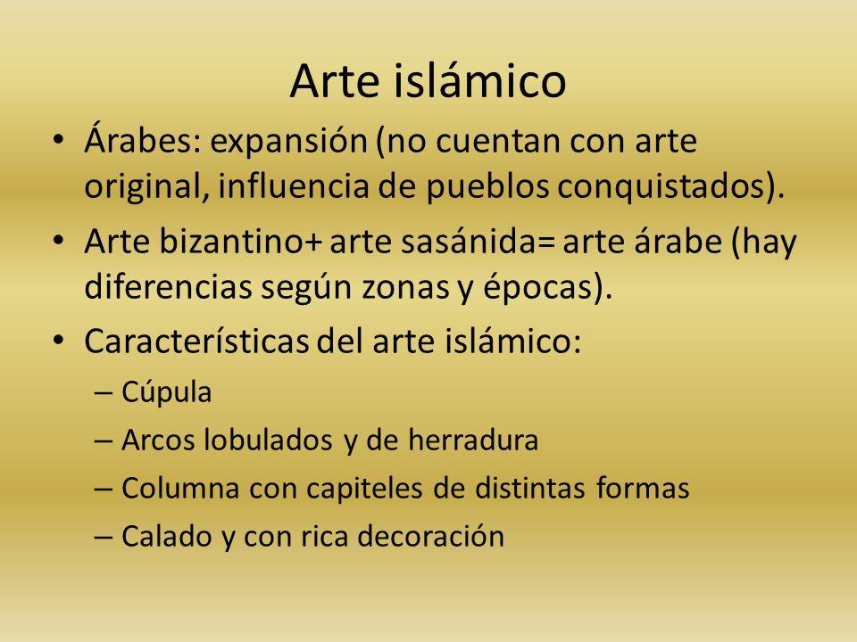 Arte islámico Árabes: expansión (no cuentan con arte original, influencia de pueblos conquistados). Arte bizantino+ arte sasánida= arte árabe (hay dif