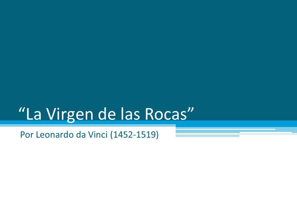 La Virgen de las Rocas Por Leonardo da Vinci (1452-1519)