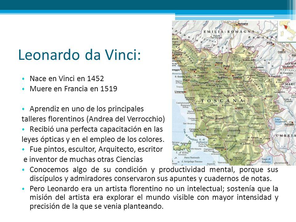 Leonardo da Vinci: Nace en Vinci en 1452 Muere en Francia en 1519 Aprendiz en uno de los principales talleres florentinos (Andrea del Verrocchio) Reci