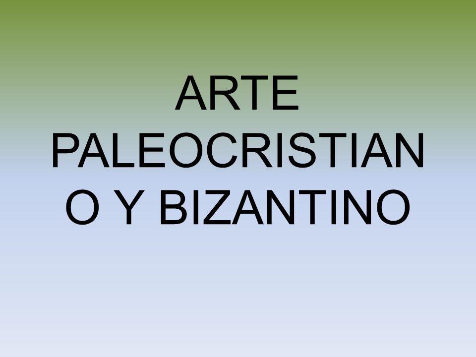 ARTE PALEOCRISTIAN O Y BIZANTINO