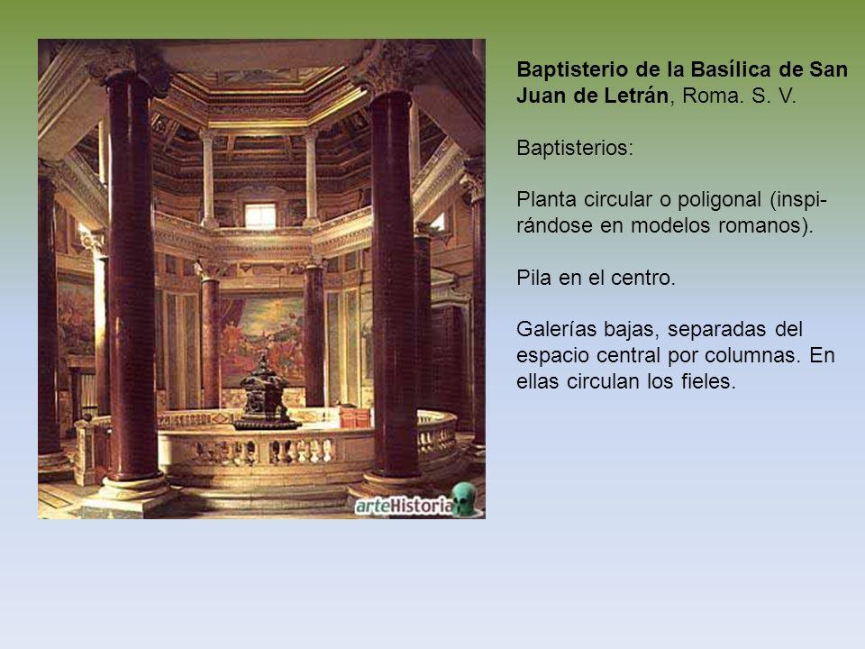 Baptisterio de la Basílica de San Juan de Letrán, Roma. S. V. Baptisterios: Planta circular o poligonal (inspi- rándose en modelos romanos). Pila en e