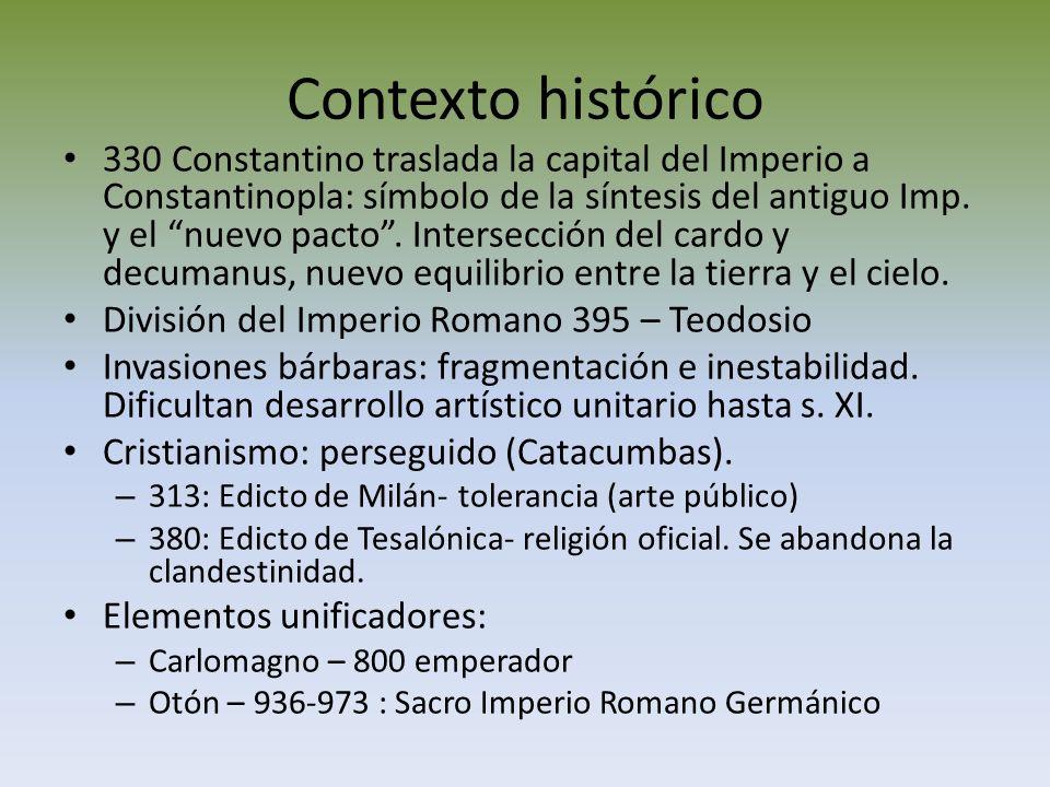 Contexto histórico 330 Constantino traslada la capital del Imperio a Constantinopla: símbolo de la síntesis del antiguo Imp. y el nuevo pacto. Interse