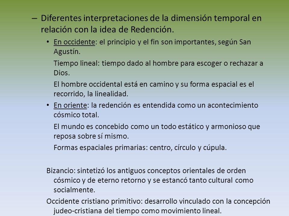 – Diferentes interpretaciones de la dimensión temporal en relación con la idea de Redención. En occidente: el principio y el fin son importantes, segú