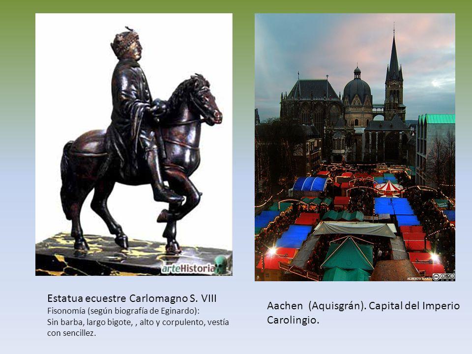 Estatua ecuestre Carlomagno S. VIII Fisonomía (según biografía de Eginardo): Sin barba, largo bigote,, alto y corpulento, vestía con sencillez. Aachen