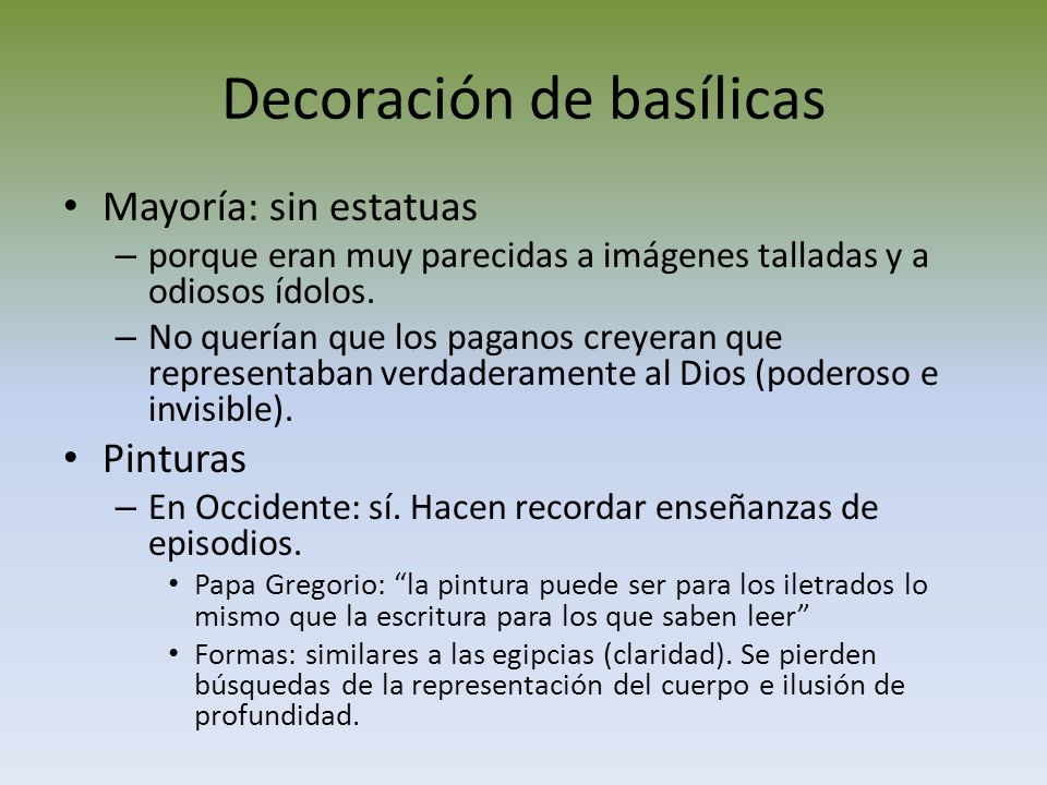 Decoración de basílicas Mayoría: sin estatuas – porque eran muy parecidas a imágenes talladas y a odiosos ídolos. – No querían que los paganos creyera