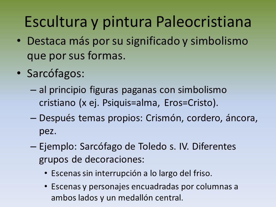 Escultura y pintura Paleocristiana Destaca más por su significado y simbolismo que por sus formas. Sarcófagos: – al principio figuras paganas con simb