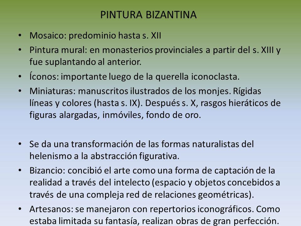 PINTURA BIZANTINA Mosaico: predominio hasta s. XII Pintura mural: en monasterios provinciales a partir del s. XIII y fue suplantando al anterior. Ícon