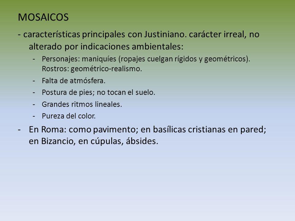 MOSAICOS - características principales con Justiniano. carácter irreal, no alterado por indicaciones ambientales: -Personajes: maniquíes (ropajes cuel