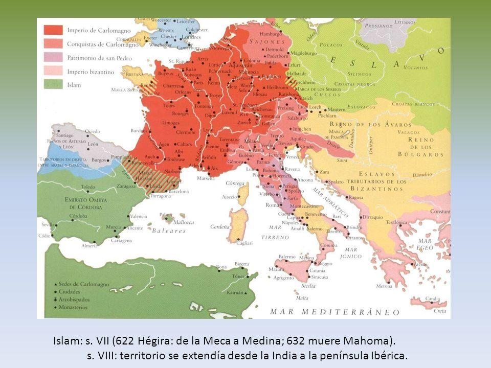 Islam: s. VII (622 Hégira: de la Meca a Medina; 632 muere Mahoma). s. VIII: territorio se extendía desde la India a la península Ibérica.