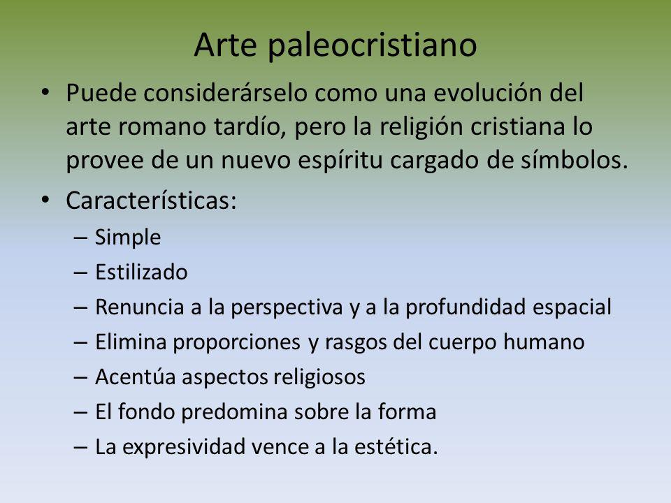 Arte paleocristiano Puede considerárselo como una evolución del arte romano tardío, pero la religión cristiana lo provee de un nuevo espíritu cargado