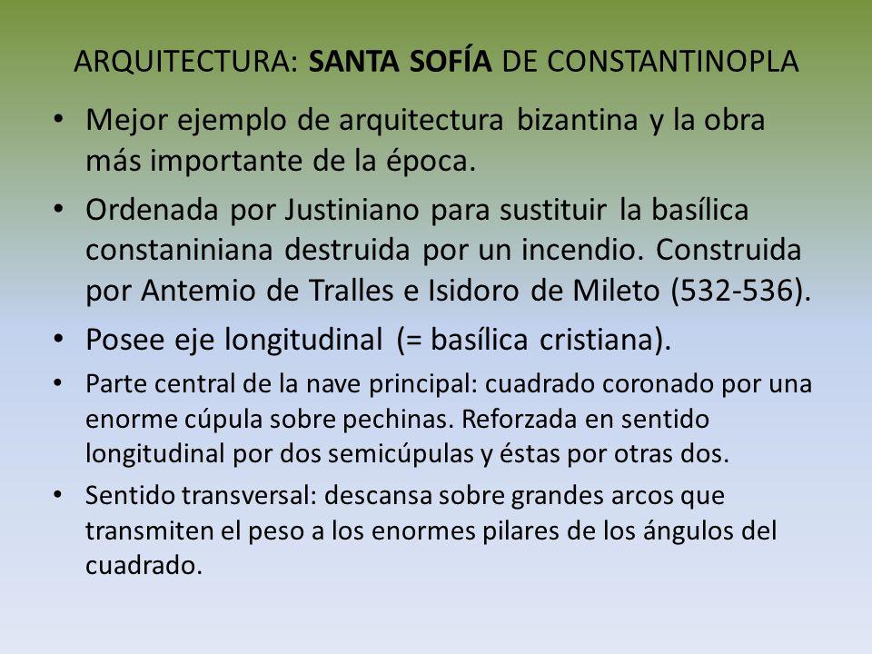 ARQUITECTURA: SANTA SOFÍA DE CONSTANTINOPLA Mejor ejemplo de arquitectura bizantina y la obra más importante de la época. Ordenada por Justiniano para