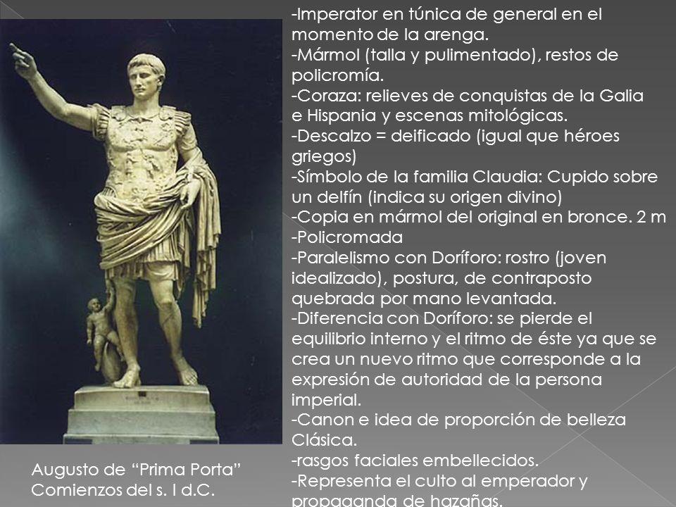 Augusto de Prima Porta Comienzos del s. I d.C. -Imperator en túnica de general en el momento de la arenga. -Mármol (talla y pulimentado), restos de po