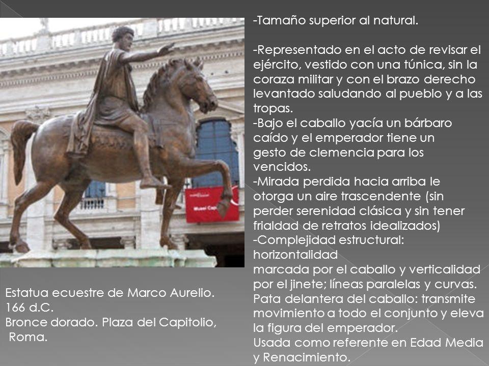 Estatua ecuestre de Marco Aurelio. 166 d.C. Bronce dorado. Plaza del Capitolio, Roma. -Tamaño superior al natural. -Representado en el acto de revisar