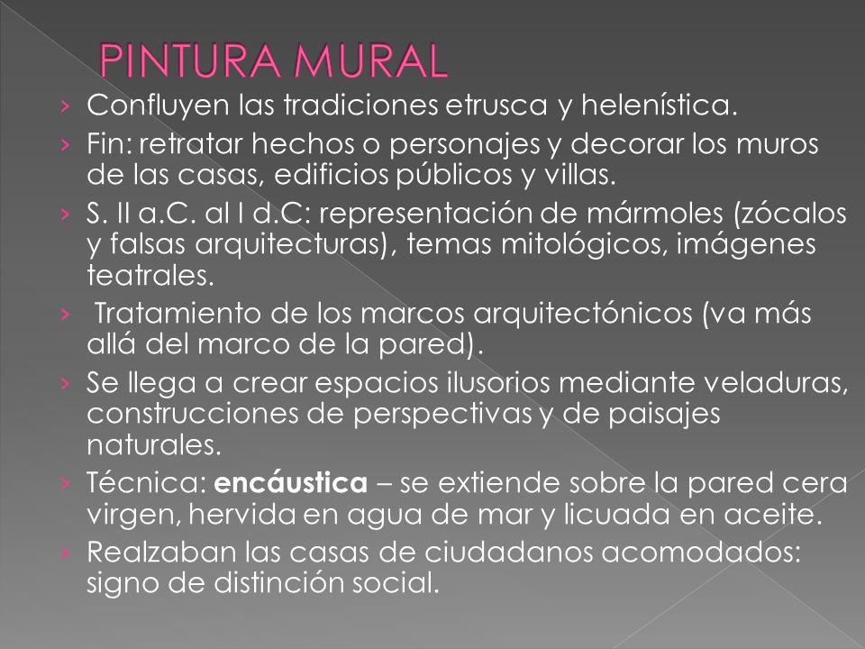 Confluyen las tradiciones etrusca y helenística. Fin: retratar hechos o personajes y decorar los muros de las casas, edificios públicos y villas. S. I