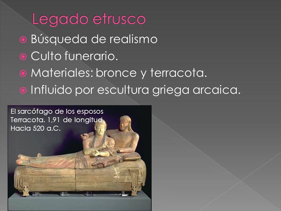 Búsqueda de realismo Culto funerario. Materiales: bronce y terracota. Influido por escultura griega arcaica. El sarcófago de los esposos Terracota. 1,