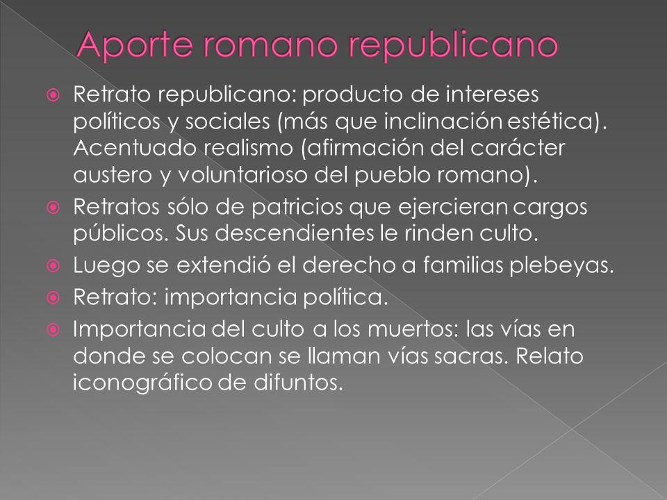 Retrato republicano: producto de intereses políticos y sociales (más que inclinación estética). Acentuado realismo (afirmación del carácter austero y