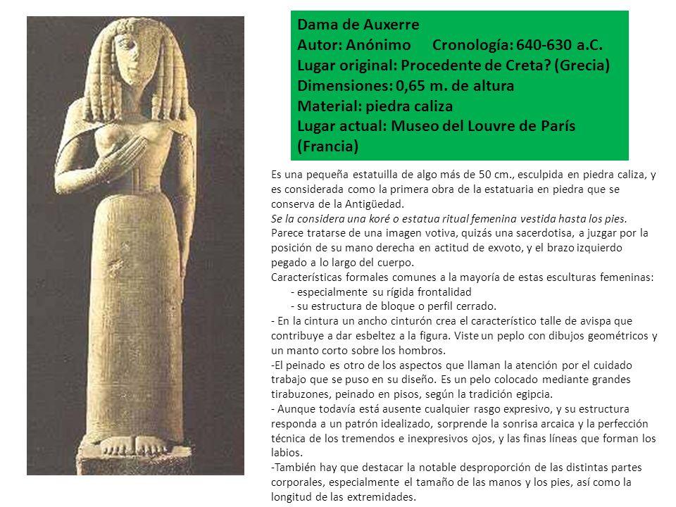 Dama de Auxerre Autor: Anónimo Cronología: 640-630 a.C. Lugar original: Procedente de Creta? (Grecia) Dimensiones: 0,65 m. de altura Material: piedra
