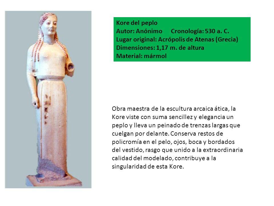 Kore del peplo Autor: Anónimo Cronología: 530 a. C. Lugar original: Acrópolis de Atenas (Grecia) Dimensiones: 1,17 m. de altura Material: mármol Obra