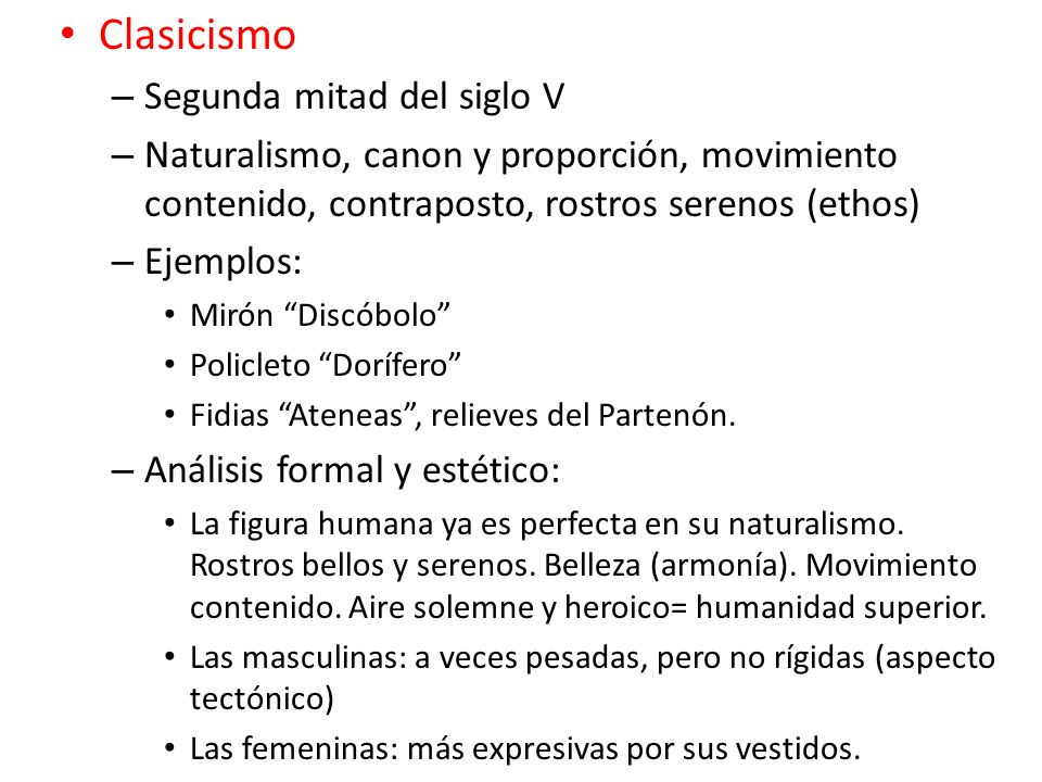 Clasicismo – Segunda mitad del siglo V – Naturalismo, canon y proporción, movimiento contenido, contraposto, rostros serenos (ethos) – Ejemplos: Mirón