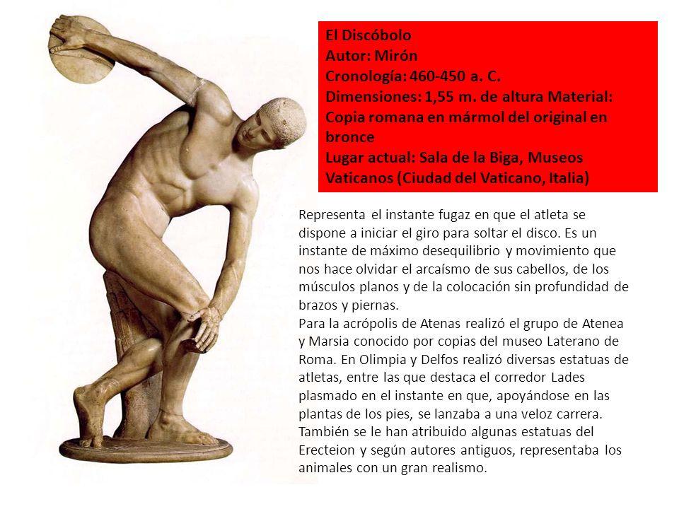 El Discóbolo Autor: Mirón Cronología: 460-450 a. C. Dimensiones: 1,55 m. de altura Material: Copia romana en mármol del original en bronce Lugar actua