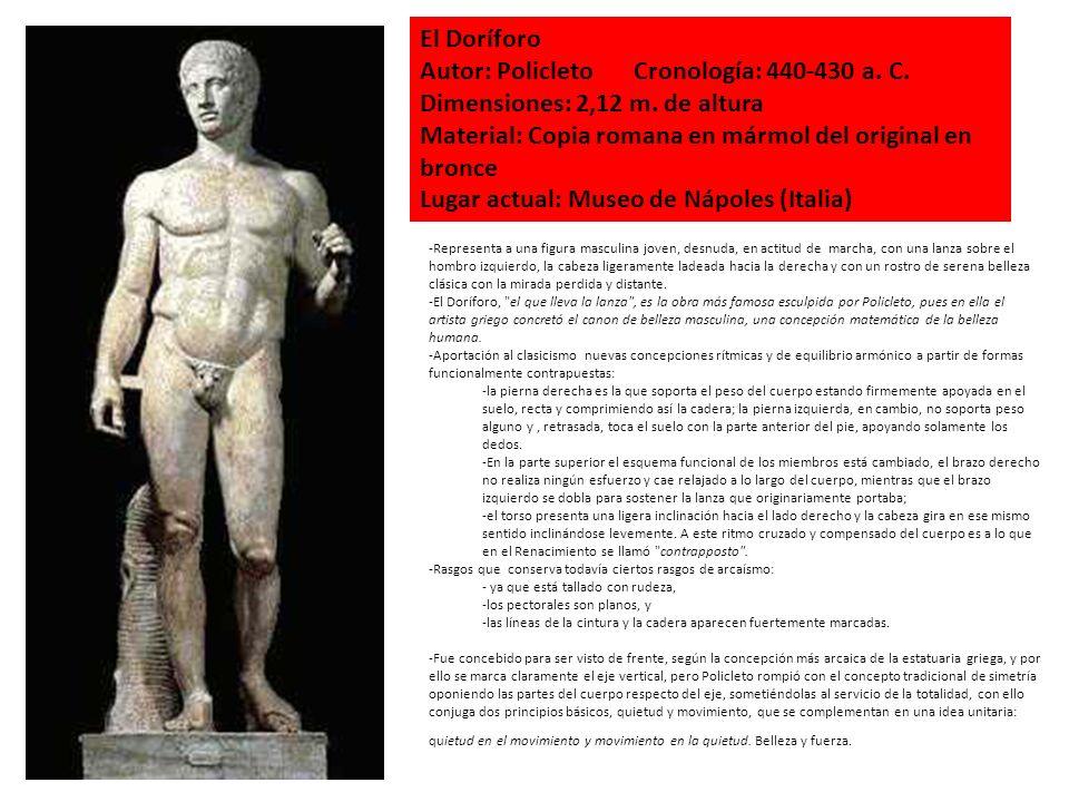 El Doríforo Autor: Policleto Cronología: 440-430 a. C. Dimensiones: 2,12 m. de altura Material: Copia romana en mármol del original en bronce Lugar ac