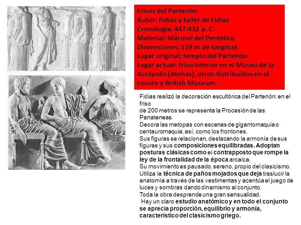 Frisos del Partenón Autor: Fidias y taller de Fidias Cronología: 447-432 a. C. Material: Mármol del Pentélico Dimensiones: 159 m de longitud Lugar ori