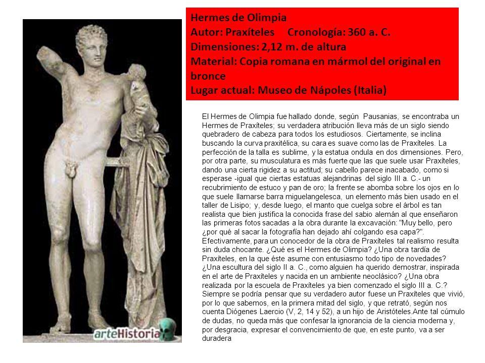 Hermes de Olimpia Autor: Praxíteles Cronología: 360 a. C. Dimensiones: 2,12 m. de altura Material: Copia romana en mármol del original en bronce Lugar