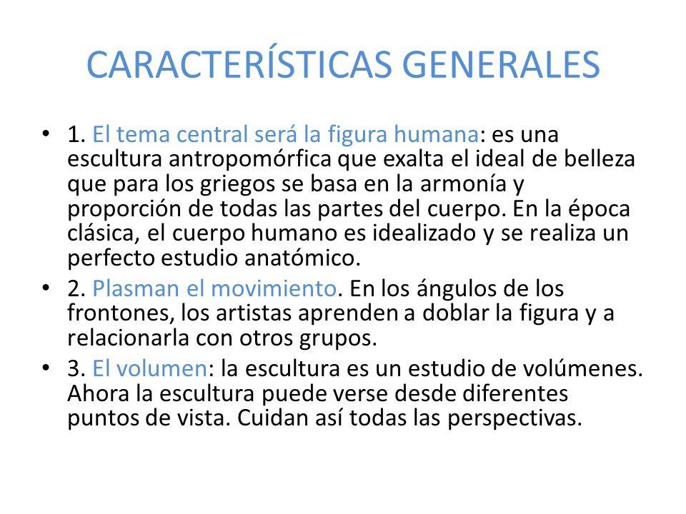 CARACTERÍSTICAS GENERALES 1. El tema central será la figura humana: es una escultura antropomórfica que exalta el ideal de belleza que para los griego