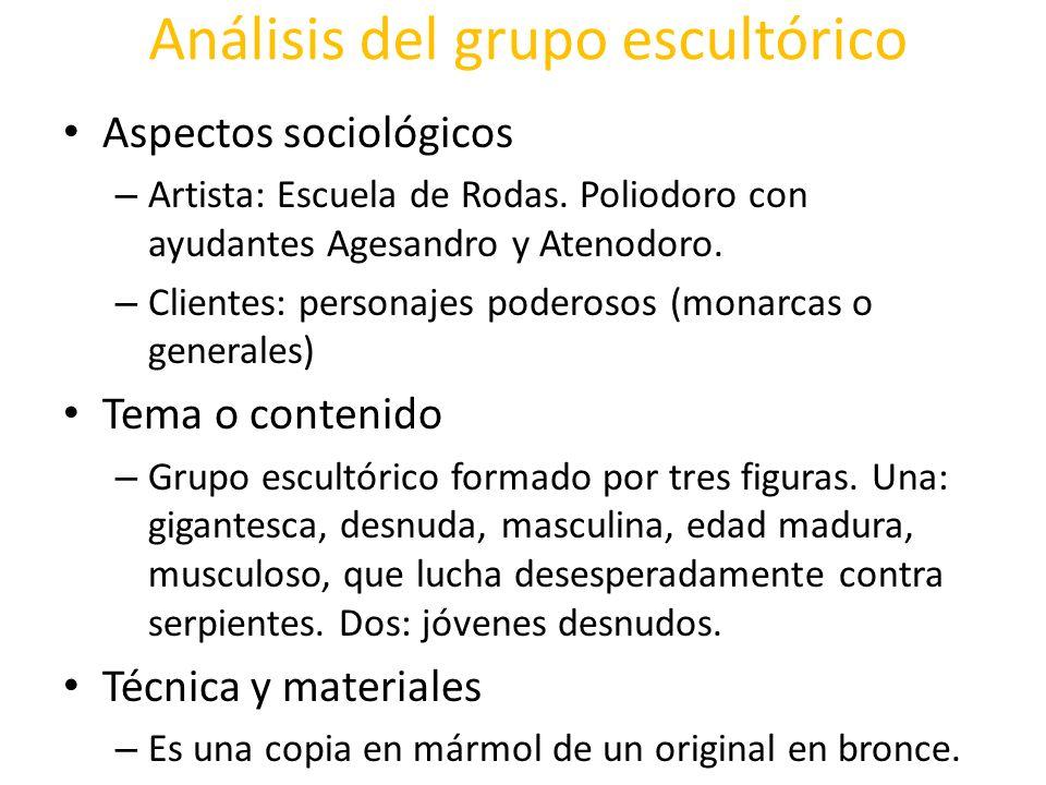 Análisis del grupo escultórico Aspectos sociológicos – Artista: Escuela de Rodas. Poliodoro con ayudantes Agesandro y Atenodoro. – Clientes: personaje
