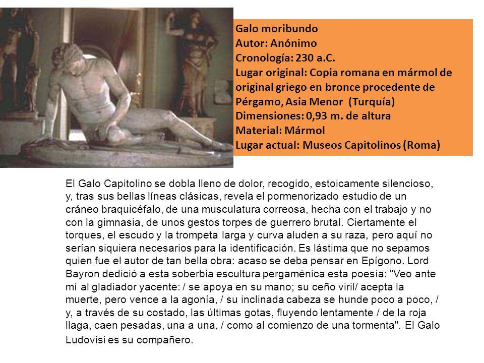 Galo moribundo Autor: Anónimo Cronología: 230 a.C. Lugar original: Copia romana en mármol de original griego en bronce procedente de Pérgamo, Asia Men