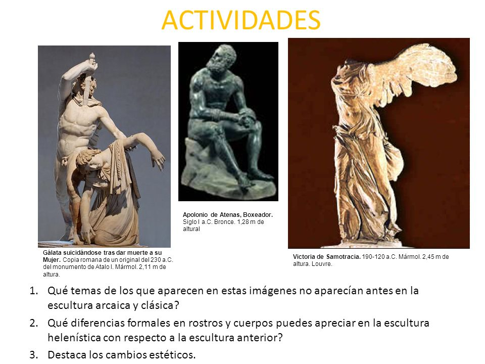 ACTIVIDADES 1.Qué temas de los que aparecen en estas imágenes no aparecían antes en la escultura arcaica y clásica? 2.Qué diferencias formales en rost