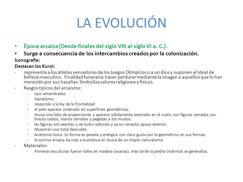 LA EVOLUCIÓN Época arcaica (Desde finales del siglo VIII al siglo VI a. C.). Surge a consecuencia de los intercambios creados por la colonización. Ico