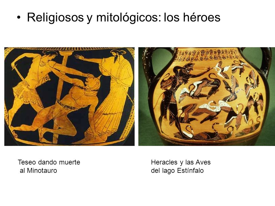 Religiosos y mitológicos: los héroes Teseo dando muerte al Minotauro Heracles y las Aves del lago Estínfalo