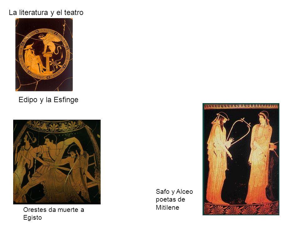 La literatura y el teatro Edipo y la Esfinge Orestes da muerte a Egisto Safo y Alceo poetas de Mitilene
