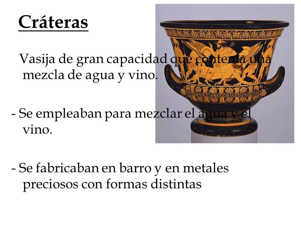 - Vasija de gran capacidad que contenía una mezcla de agua y vino. - Se empleaban para mezclar el agua y el vino. - Se fabricaban en barro y en metale