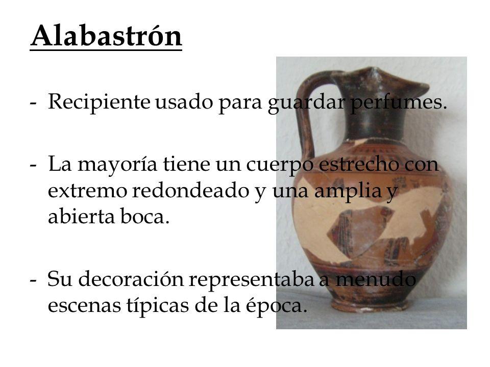 Alabastrón -Recipiente usado para guardar perfumes. -La mayoría tiene un cuerpo estrecho con extremo redondeado y una amplia y abierta boca. -Su decor