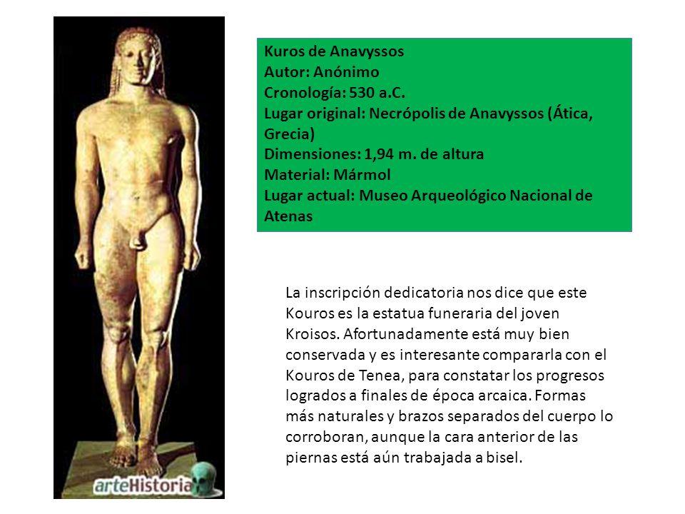 Kuros de Anavyssos Autor: Anónimo Cronología: 530 a.C. Lugar original: Necrópolis de Anavyssos (Ática, Grecia) Dimensiones: 1,94 m. de altura Material